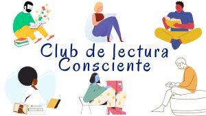 Lee más sobre el artículo CLUB DE LECTURA CONSCIENTE